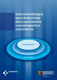 Guía metodológica para el abordaje de la salud desde una perspectiva comunitaria / Departamento de Salud. Gobierno Vasco