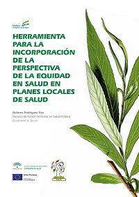 Herramienta para la incorporación de la perspectiva de la equidad en salud en Planes locales de salud / Consejería de Salud (Andalucía)