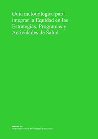 Guía metodológica para integrar la Equidad en las Estrategias, Programas y Actividades de Salud / Ministerio de Sanidad, Servicios Sociales e Igualdad